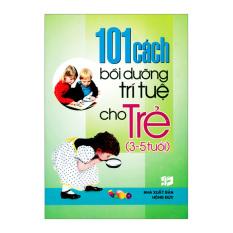101 Cách Bồi Dưỡng Trí Tuệ Cho Trẻ (3 - 5 Tuổi)