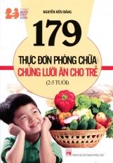 179 Thực Đơn Phòng Chữa Chứng Lười Ăn Cho Trẻ (2 - 5 Tuổi) - Nguyễn Hữu Đảng