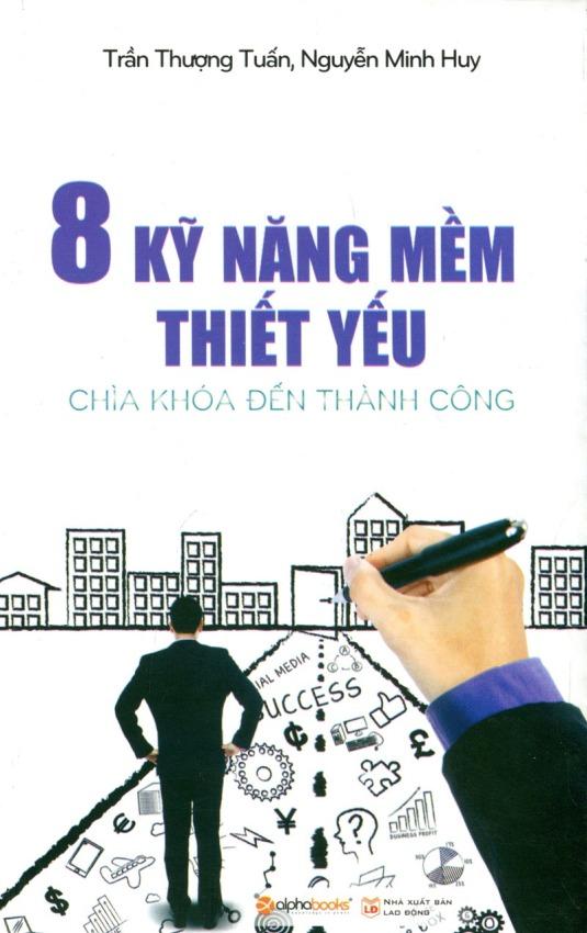 8 Kỹ Năng Mềm Thiết Yếu - Chìa Khóa Đến Thành Công – Trần Thượng Tuấn, Nguyễn Minh Huy