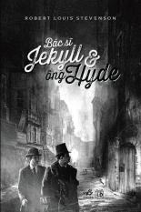 Bác Sĩ Jekyll Và Ông Hyde - Robert Louis Stevenson