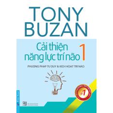 Cải Thiện Năng Lực Trí Não 1 - Phương Pháp Tư Duy Và Kích Hoạt Trí Não - Tony Buzan