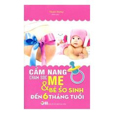Cẩm Nang Chăm Sóc Mẹ & Bé Sơ Sinh Đến 6 Tháng Tuổi