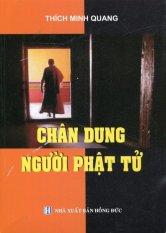 Chân Dung Người Phật Tử - Thích Minh Quang