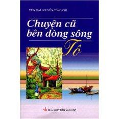Chuyện Cũ Bên Dòng Sông Tô - Viên Mai Nguyễn Công Chí