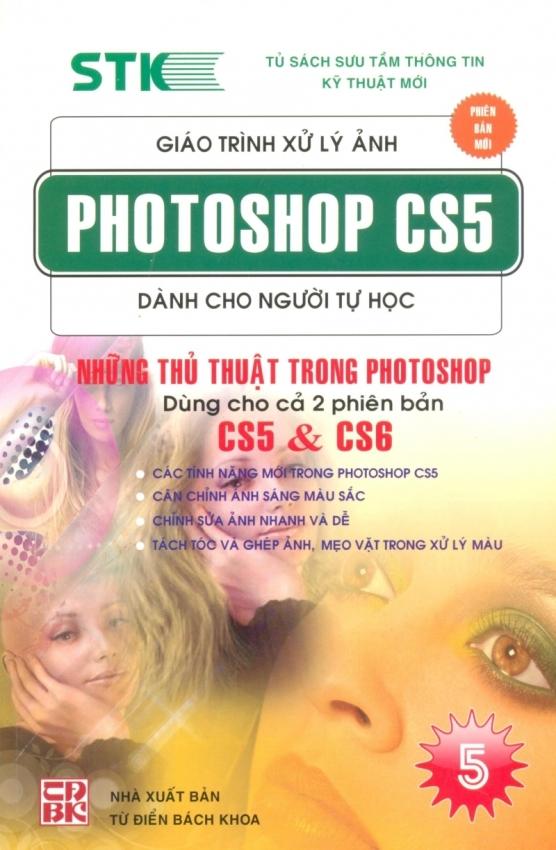 Giáo Trình Xử Lý Ảnh Photoshop CS5 Dành Cho Người Tự Học T5 - Phạm Phương Hoa, Phạm Quang Hiển