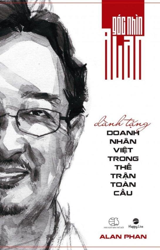 Góc Nhìn Alan Dành Tặng Doanh Nhân Việt Trong Thế Trận Toàn Cầu - Alan Phan