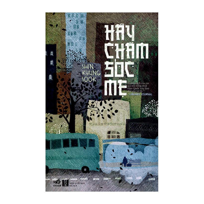 Hãy Chăm Sóc Mẹ (Tái Bản 2013) - Shin Kyung Sook