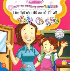 Làm Thế Nào Để Cư Xử Tốt Với Thầy Cô Giáo (Song Ngữ) - Nhiều Tác Giả,Thu Trang