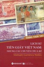 Lịch Sử Tiền Giấy Việt Nam: Những Câu Chuyện Chưa Kể (Song Ngữ) - Thng Tien Tat