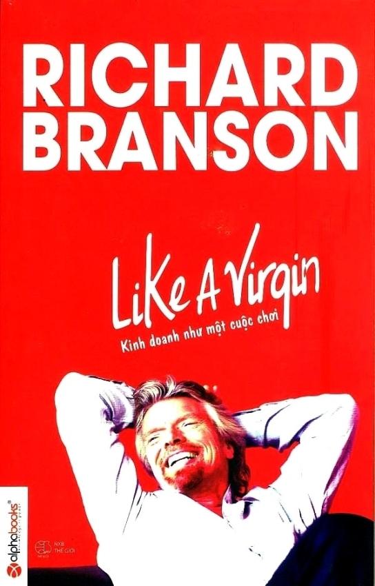 Like A Virqin - Kinh Doanh Như Một Cuộc Chơi - Richard Branson