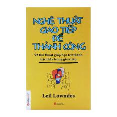 Nghệ Thuật Giao Tiếp Để Thành Công (Tái Bản 2014) - Leil Lowndes