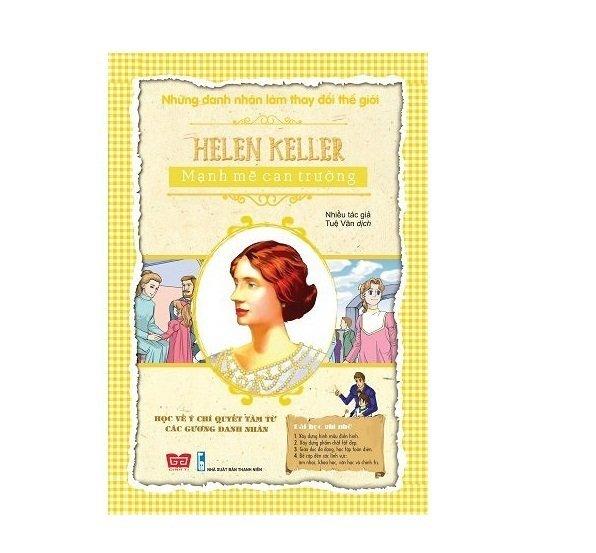 Những Danh Nhân Làm Thay Đổi Thế Giới - Helen Keller Mạnh Mẽ Can Trường