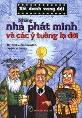 Nổi Danh Vang Dội - Những Nhà Phát Minh Và Các Ý Tưởng Lạ Đời - Dr Mike Goldsmith