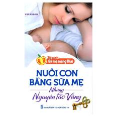Nuôi Con Bằng Sữa Mẹ - Những Nguyên Tắc Vàng - Vân Khánh