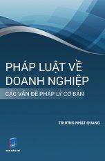 Pháp Luật Về Doanh Nghiệp - Các Vấn Đề Pháp lý Cơ Bản - Trương Nhật Quang