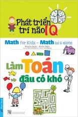 Phát Triển Trí Não IQ - Làm Toán Đâu Có Khó - Branka Dejic,Mirko Dejic,Hoài Nguyên