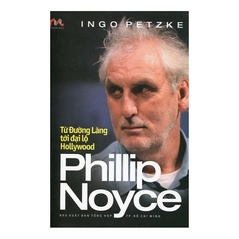 Phillip Noyce - Từ Đường Làng Tới Đại Lộ Hollywood - Ingo Petzke