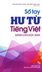 Sổ Tay Hư Từ Tiếng Việt (Dành Cho Học Sinh) - Nguyễn Ngọc Dung,Nguyễn Thanh Lâm