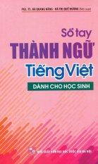 Sổ Tay Thành Ngữ Tiếng Việt Dành Cho Học Sinh - Hà Quang Năng,Hà Thị Quế Hương