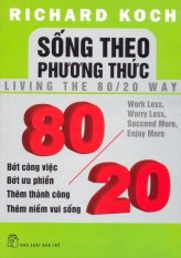 Sống Theo Phương Thức 80/20 - Richard Koch và Huỳnh Tiến Đạt