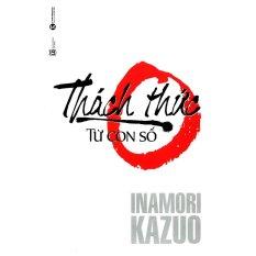 Thách Thức Từ Con Số 0 - Inamori Kazuo