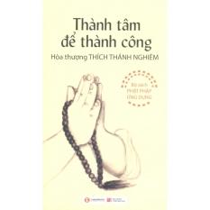 Thành Tâm Để Thành Công - Thích Quang Định,Hòa Thượng Thích Thánh Nghiêm