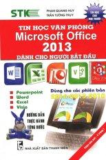 Tin Học Văn Phòng Microsoft Office 2013 Dành Cho Người Bắt Đầu - Trần Tường Thụy,Phạm Quang Huy