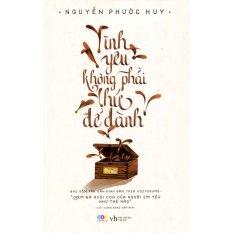 Tình Yêu Không Phải Thứ Để Dành - Nguyễn Phước Huy