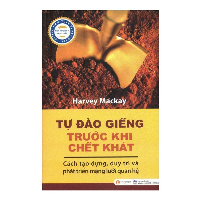 Tự Đào Giếng Trước Khi Chết Khát (Tái Bản) - Harvey Mackay