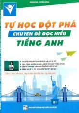 Tự Học Đột Phá Chuyên Đề Đọc Hiểu Tiếng Anh - Hương Giang,Hoàng Đào