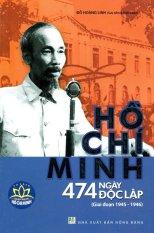 Tủ sách danh nhân Hồ Chí Minh - Hồ Chí Minh 474 ngày độc lập (Giai đoạn 1945-1946)