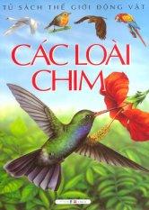 Tủ Sách Thế Giới Động Vật - Các Loài Chim - Émilie Beaumont,Rafael Chauvelot,Phùng Tố Tâm