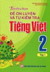 Tuyển Chọn Đề Ôn Luyện Và Tự Kiểm Tra Tiếng Việt 2 - Tập 1 - Nguyễn Khánh Phương,Nguyễn Tú Phương