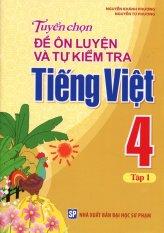 Tuyển Chọn Đề Ôn Luyện Và Tự Kiểm Tra Tiếng Việt 4 - Tập 1 - Nguyễn Khánh Phương,Nguyễn Tú Phương