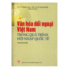 Văn Hóa Đối Ngoại Việt Nam Trong Quá Trình Hội Nhập Quốc Tế