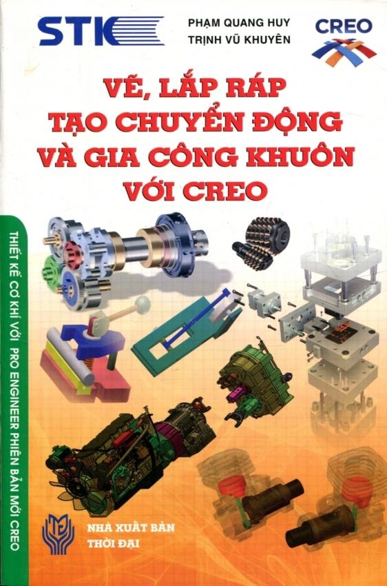Vẽ, Lắp Ráp Tạo Chuyển Động Và Gia Công Khuôn Với CREO - Phạm Quang Huy và Phạm Quang Hiển