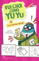 Vui Chơi Cùng Yu Yu - Tập 2: Yu Yu Thích Làm Nghề Gì? - Nhiều Tác Giả