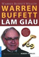 Warren Buffett Làm Giàu (Tái Bản 2015) - Robert P. Miles,Nguyễn Trung An - Vương Bảo Long