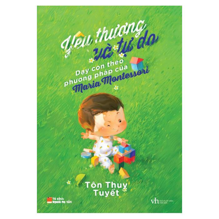 Yêu Thương Và Tự Do - Dạy Con Theo Phương Pháp Của Maria Montessori (Tái Bản 2015)