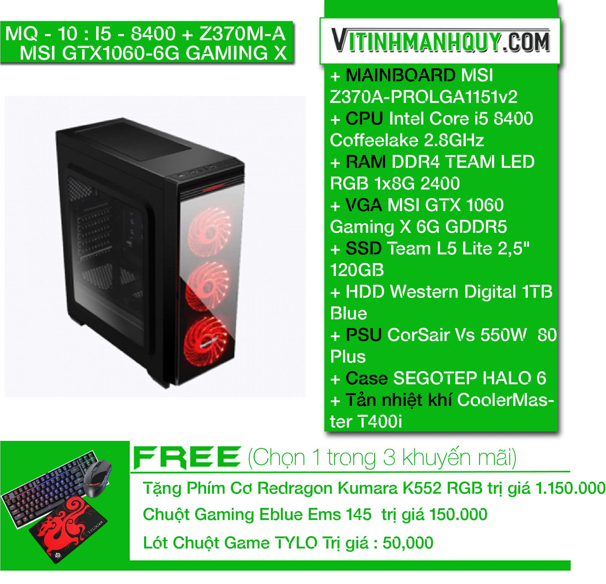 Hình ảnh MQ10I58400 + Z370M-A + MSI GTX1060 -6G GAMINGX - CaseSEGOTEP HALO 6- Intel Corei5 8400Coffeelake 2.8GHz - DDR4TEAM LED RGB1x8G2400 - SSD Team L5 Lite 2,5
