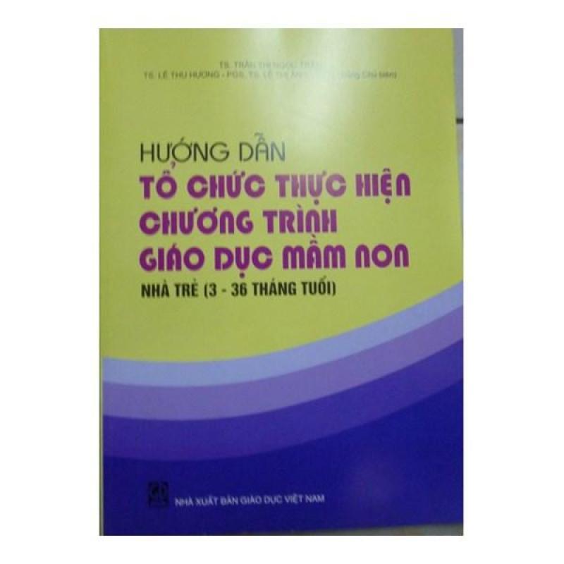 Mua hướng dẫn tổ chức thực hiện chương trình giáo dục mầm non nhà trẻ (3-36 tháng tuổi)