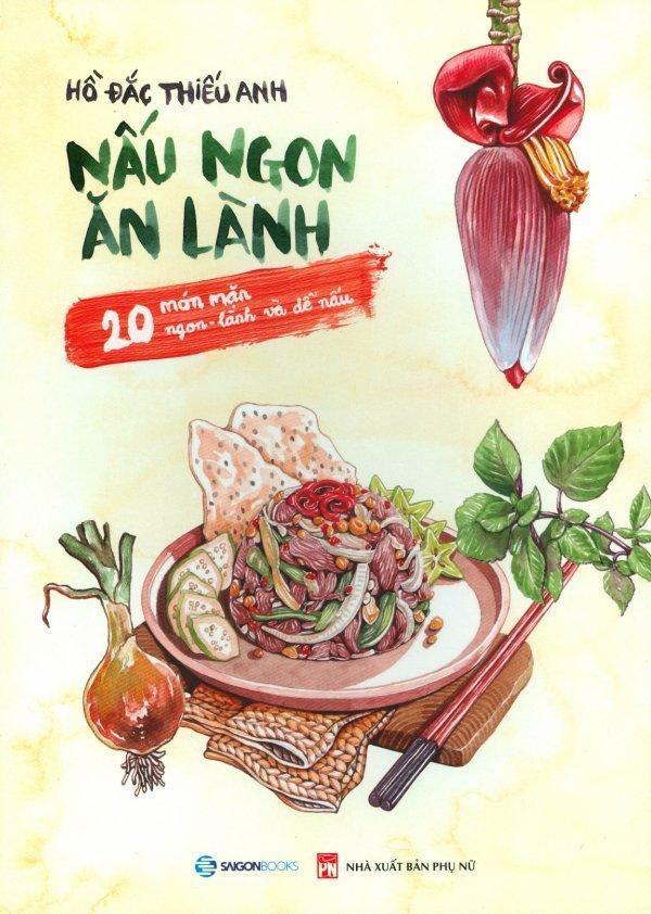 Mua Nấu Ngon Ăn Lành - 20 Món Mặn, Ngon - Lành Và Dễ Nấu - Hồ Đắc Thiếu Anh