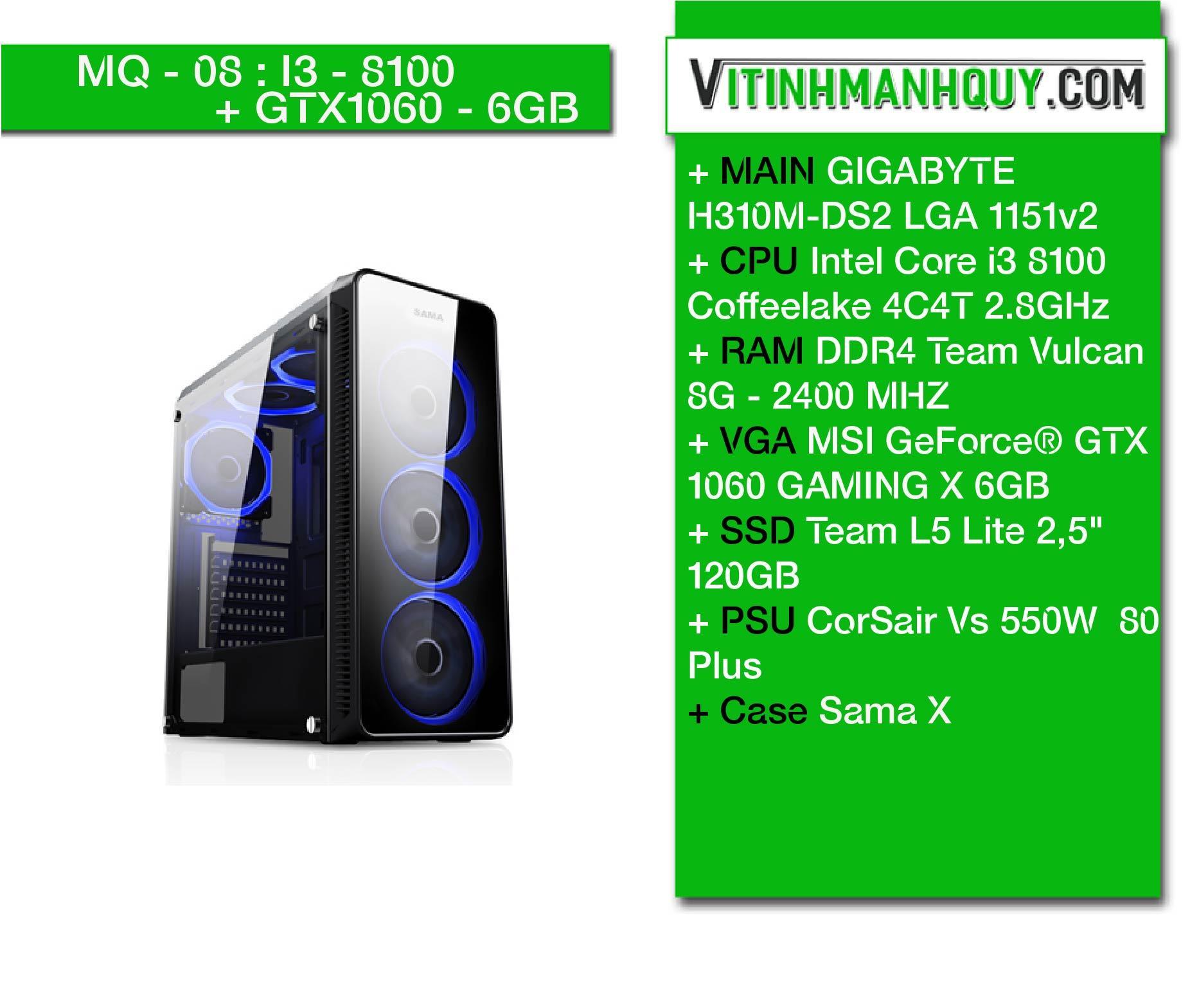 Hình ảnh MQ07I38100+6GB+GTX1060 - Case Sama X - Intel Core i3 8100 Coffeelake 4C4T 2.8GHz - DDR4 Team Vulcan 8G - 2400 MHZ - SSD Team L5 Lite 2,5