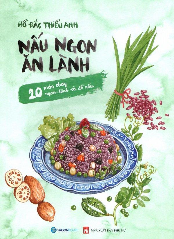 Mua Nấu Ngon Ăn Lành - 20 Món Chay, Ngon - Lành Và Dễ Nấu - Hồ Đắc Thiếu Anh