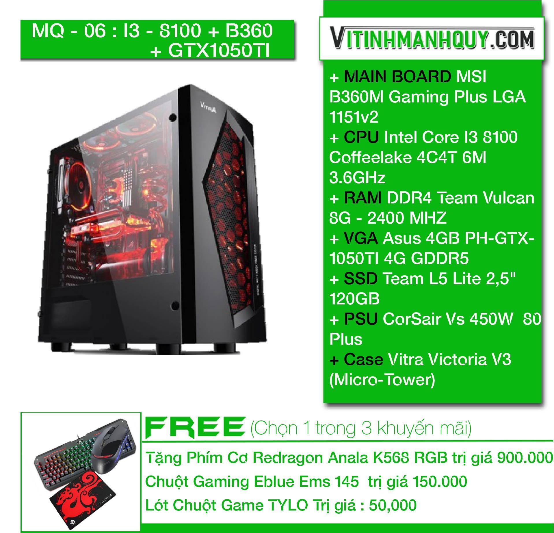 Hình ảnh MQ06I38100+B360+GTX1050TI - May bo HIEND chuyen game - Case Vitra Victoria V3 (Micro-Tower) - Intel Core I3 8100 Coffeelake 4C4T 6M 3.6GHz - DDR4 Team Vulcan 8G - 2400 MHZ - SSD Team L5 Lite 2,5