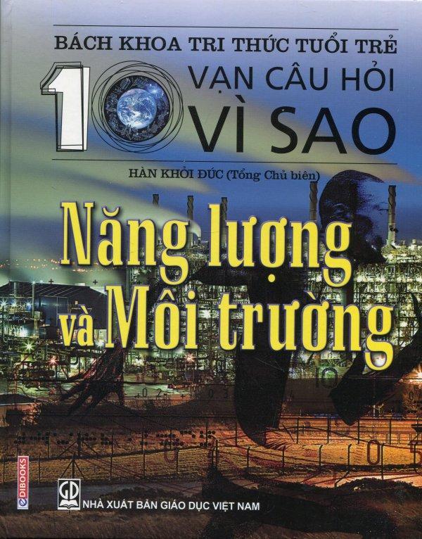 Mua Bách Khoa Tri Thức Tuổi Trẻ - 10 Vạn Câu Hỏi Vì Sao: Năng Lượng Và Môi Trường - Hàn Khởi Đức,Nguyễn Việt Phương