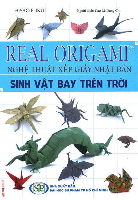 Mua Real Origami Nghệ Thuật Xếp Giấy Nhật Bản - Sinh Vật Bay Trên Trời (Tập 2)