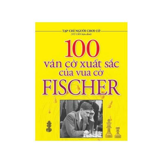 Mua 100 Ván Cờ Xuất Sắc Của Vua Cờ Fischer