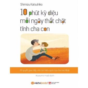 10 Phút kỳ diệu thắt chặt tình cha con