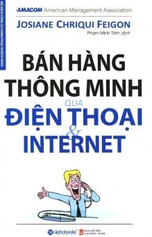Bán Hàng Thông Minh Qua Điện Thoại & Internet (Tái Bản 2017) -Phạm Minh Tâm,Josiane Chriqui Feigon